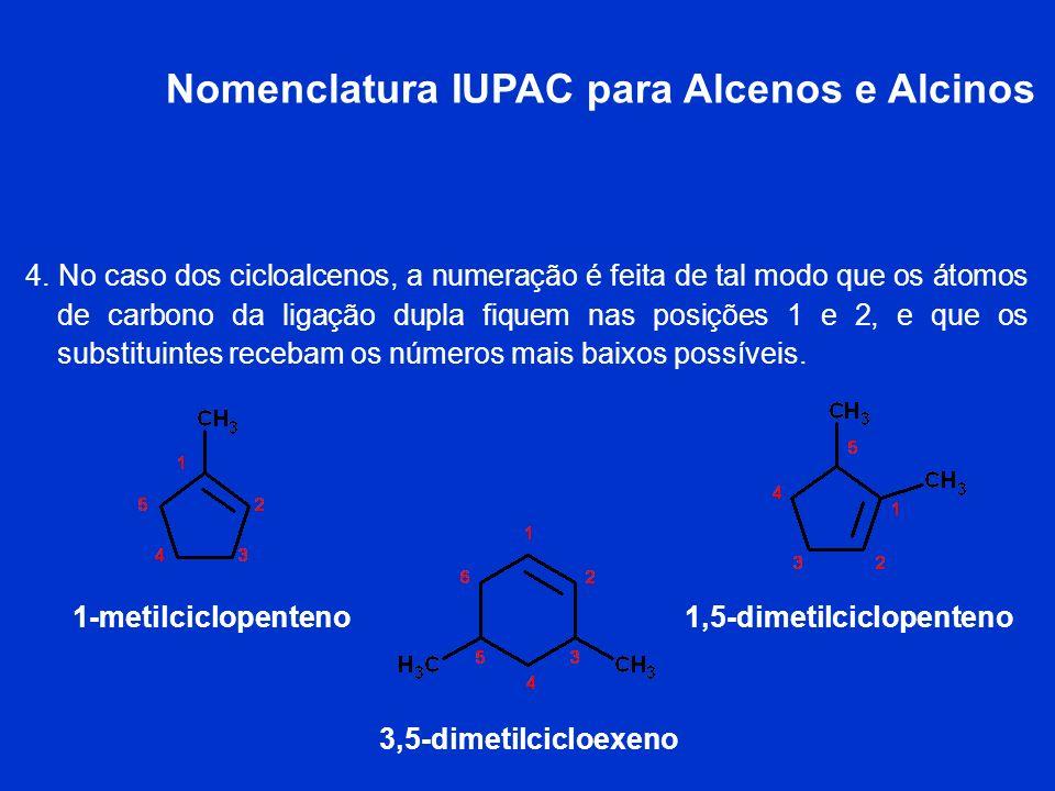 Nomenclatura IUPAC para Alcenos e Alcinos 3. Indique as localizações dos grupos substituintes pelos números dos átomos de carbono aos quais estão liga