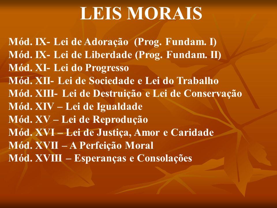 LEIS MORAIS Mód. IX- Lei de Adoração (Prog. Fundam. I) Mód. IX- Lei de Liberdade (Prog. Fundam. II) Mód. XI- Lei do Progresso Mód. XII- Lei de Socieda