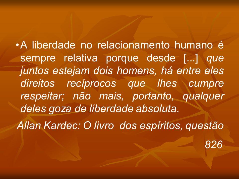 A liberdade no relacionamento humano é sempre relativa porque desde [...] que juntos estejam dois homens, há entre eles direitos recíprocos que lhes c