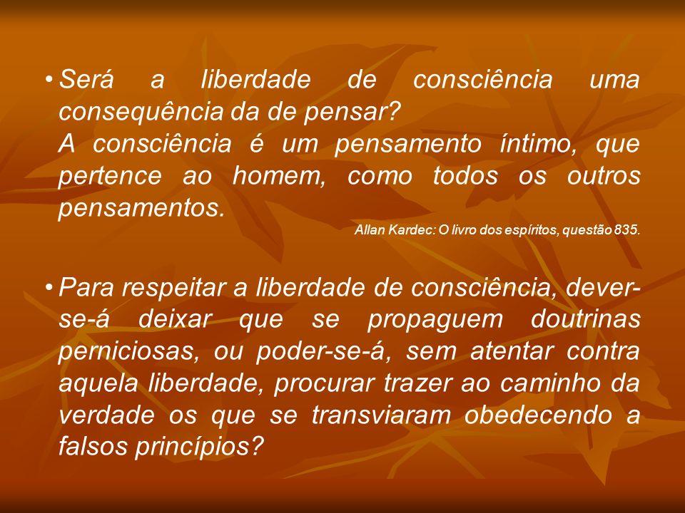 Será a liberdade de consciência uma consequência da de pensar? A consciência é um pensamento íntimo, que pertence ao homem, como todos os outros pensa