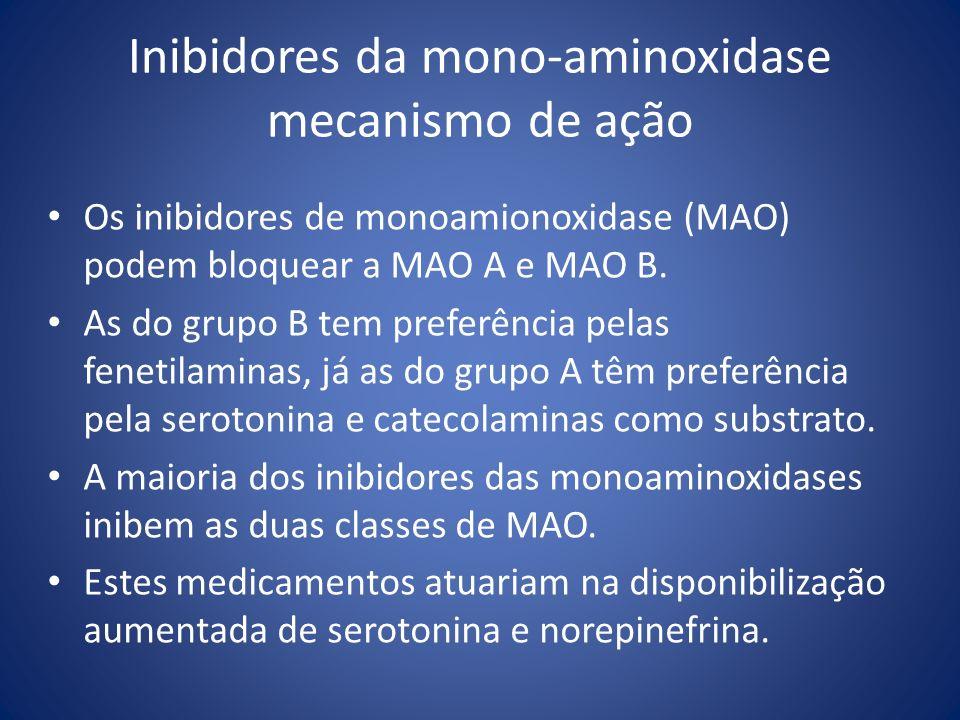 Inibidores da mono-aminoxidase mecanismo de ação Os inibidores de monoamionoxidase (MAO) podem bloquear a MAO A e MAO B. As do grupo B tem preferência