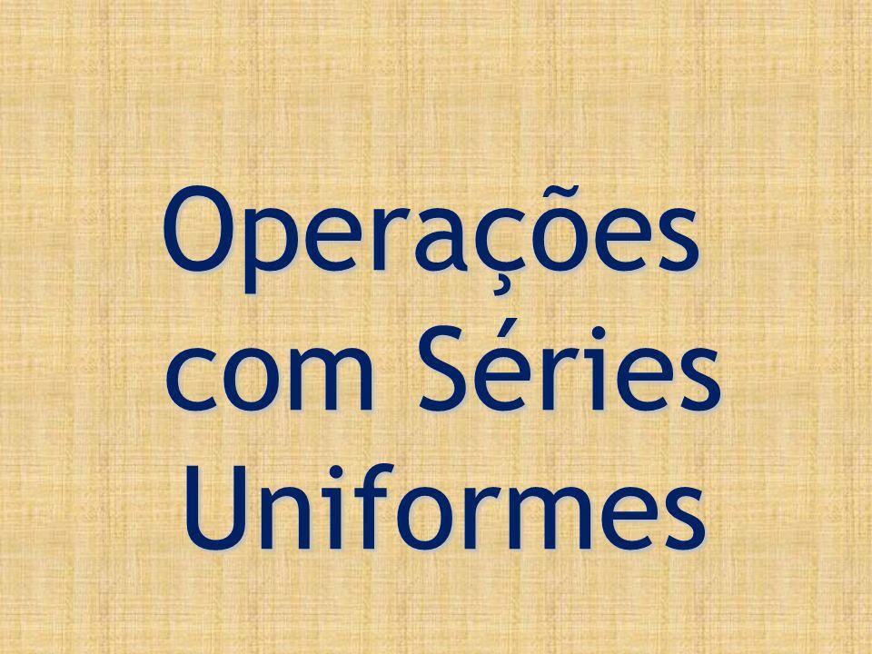 Operações com Séries Uniformes