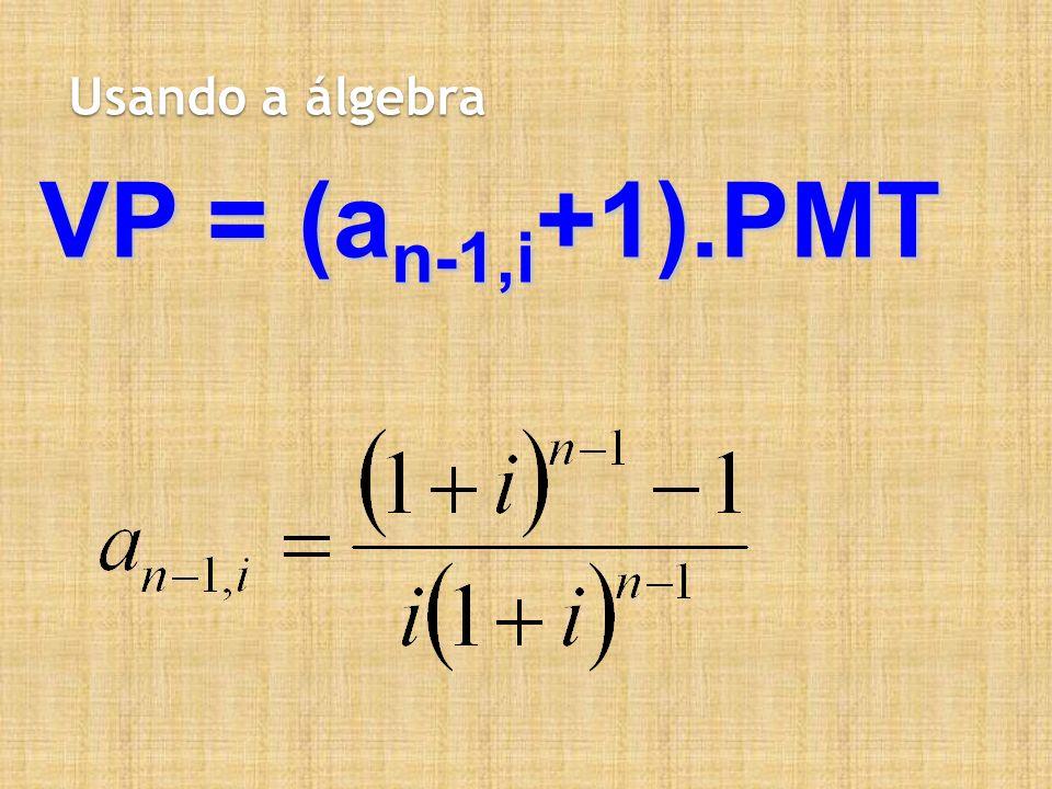 Usando a álgebra VP = (a n-1,i +1).PMT