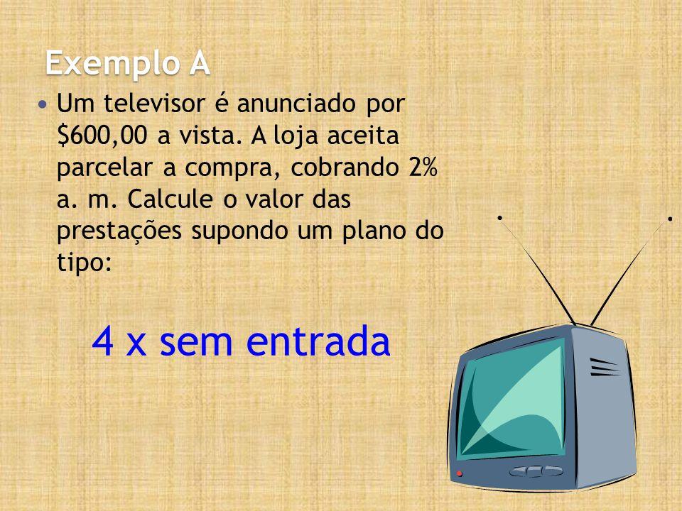 Exemplo A Um televisor é anunciado por $600,00 a vista.
