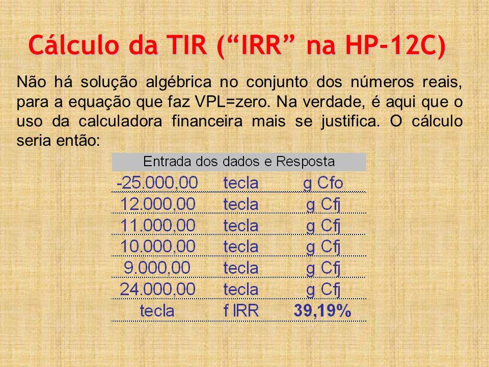 Cálculo da TIR (IRR na HP-12C) Não há solução algébrica no conjunto dos números reais, para a equação que faz VPL=zero.