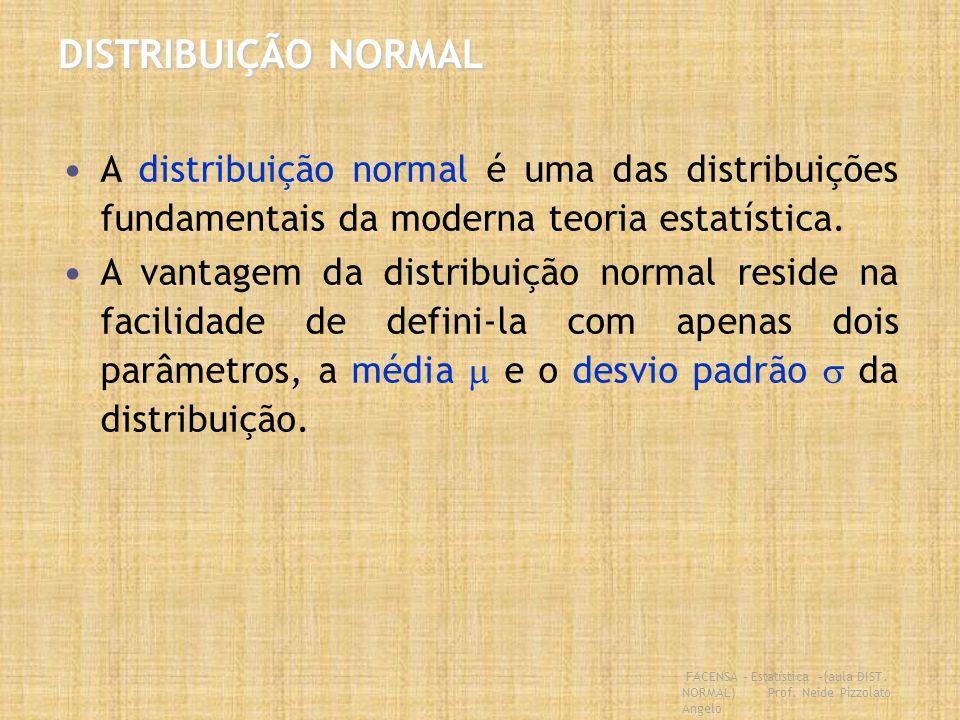 FACENSA – Estatística –(aula DIST. NORMAL) Prof. Neide Pizzolato Angelo DISTRIBUIÇÃO NORMAL A distribuição normal é uma das distribuições fundamentais