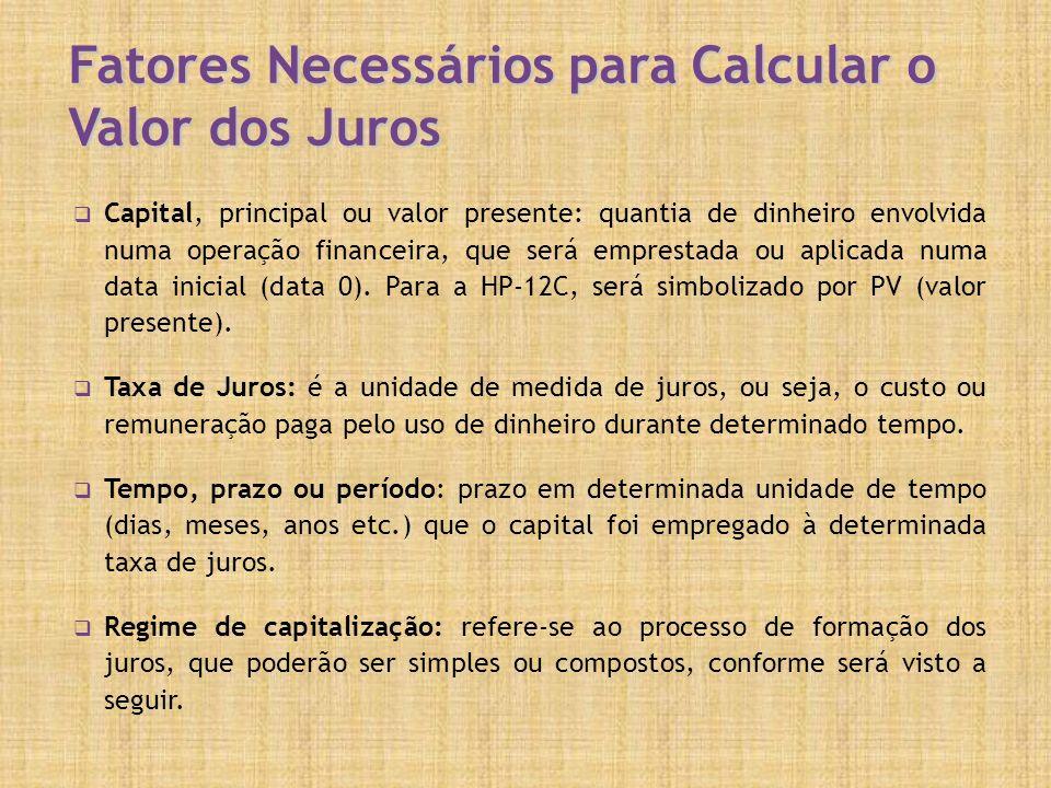 Fatores Necessários para Calcular o Valor dos Juros Capital, principal ou valor presente: quantia de dinheiro envolvida numa operação financeira, que será emprestada ou aplicada numa data inicial (data 0).