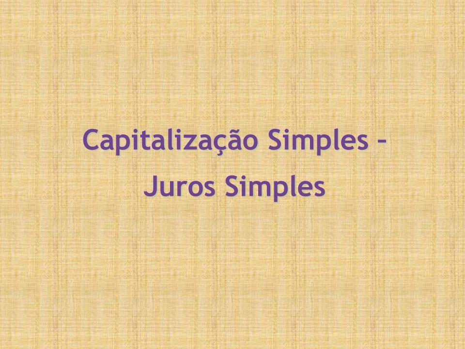 Capitalização Simples – Juros Simples