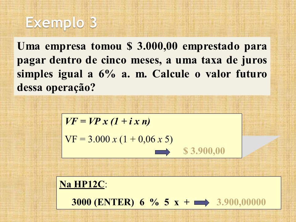 Exemplo 3 Uma empresa tomou $ 3.000,00 emprestado para pagar dentro de cinco meses, a uma taxa de juros simples igual a 6% a. m. Calcule o valor futur