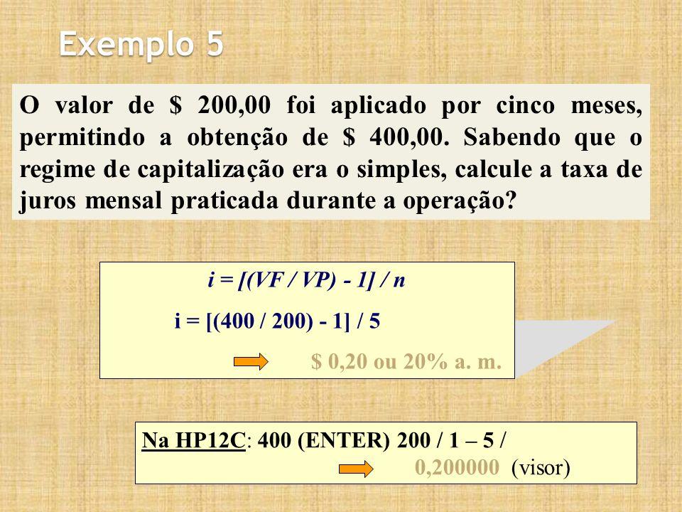 Exemplo 5 O valor de $ 200,00 foi aplicado por cinco meses, permitindo a obtenção de $ 400,00.