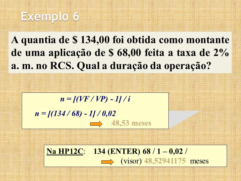 Exemplo 6 A quantia de $ 134,00 foi obtida como montante de uma aplicação de $ 68,00 feita a taxa de 2% a. m. no RCS. Qual a duração da operação? n =