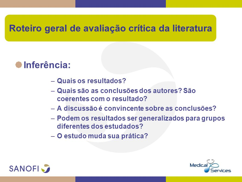 Inferência: –Quais os resultados? –Quais são as conclusões dos autores? São coerentes com o resultado? –A discussão é convincente sobre as conclusões?