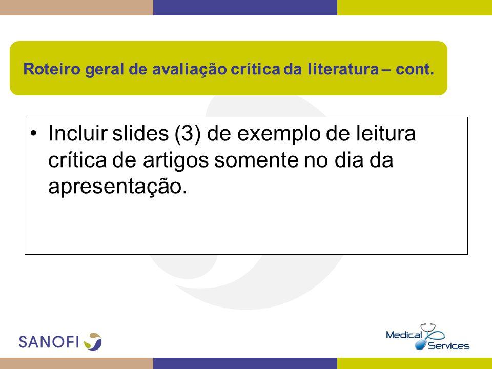 Incluir slides (3) de exemplo de leitura crítica de artigos somente no dia da apresentação. Roteiro geral de avaliação crítica da literatura – cont.