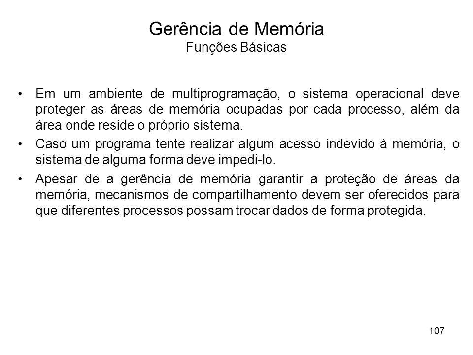 Gerência de Memória Funções Básicas Em um ambiente de multiprogramação, o sistema operacional deve proteger as áreas de memória ocupadas por cada proc