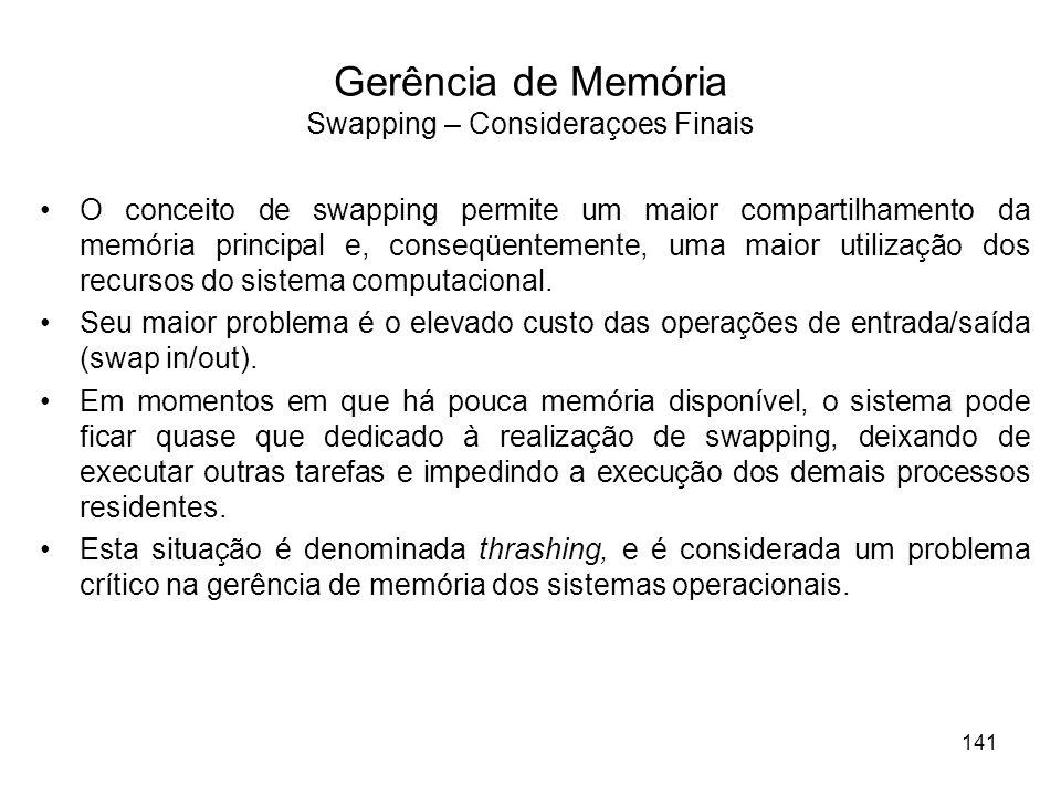 Gerência de Memória Swapping – Consideraçoes Finais O conceito de swapping permite um maior compartilhamento da memória principal e, conseqüentemente,