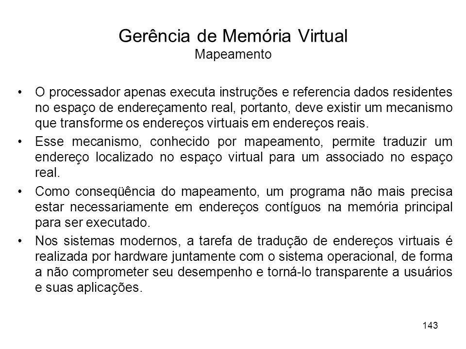 Gerência de Memória Virtual Mapeamento O processador apenas executa instruções e referencia dados residentes no espaço de endereçamento real, portanto