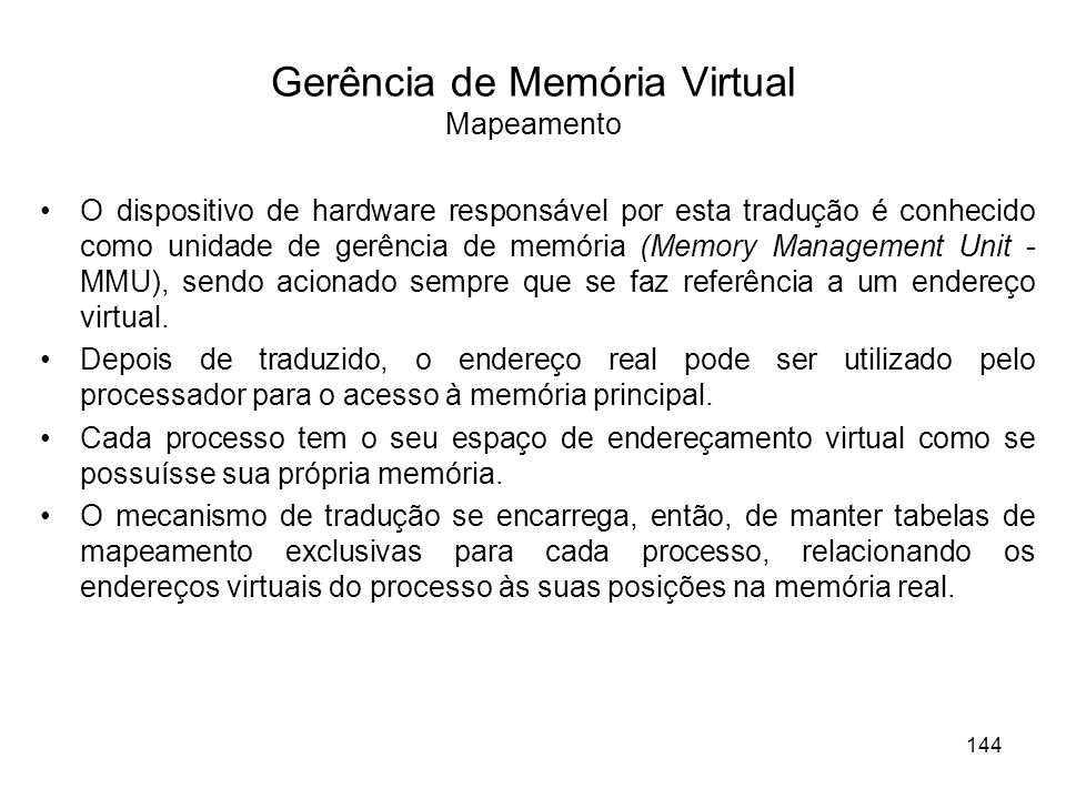 Gerência de Memória Virtual Mapeamento O dispositivo de hardware responsável por esta tradução é conhecido como unidade de gerência de memória (Memory