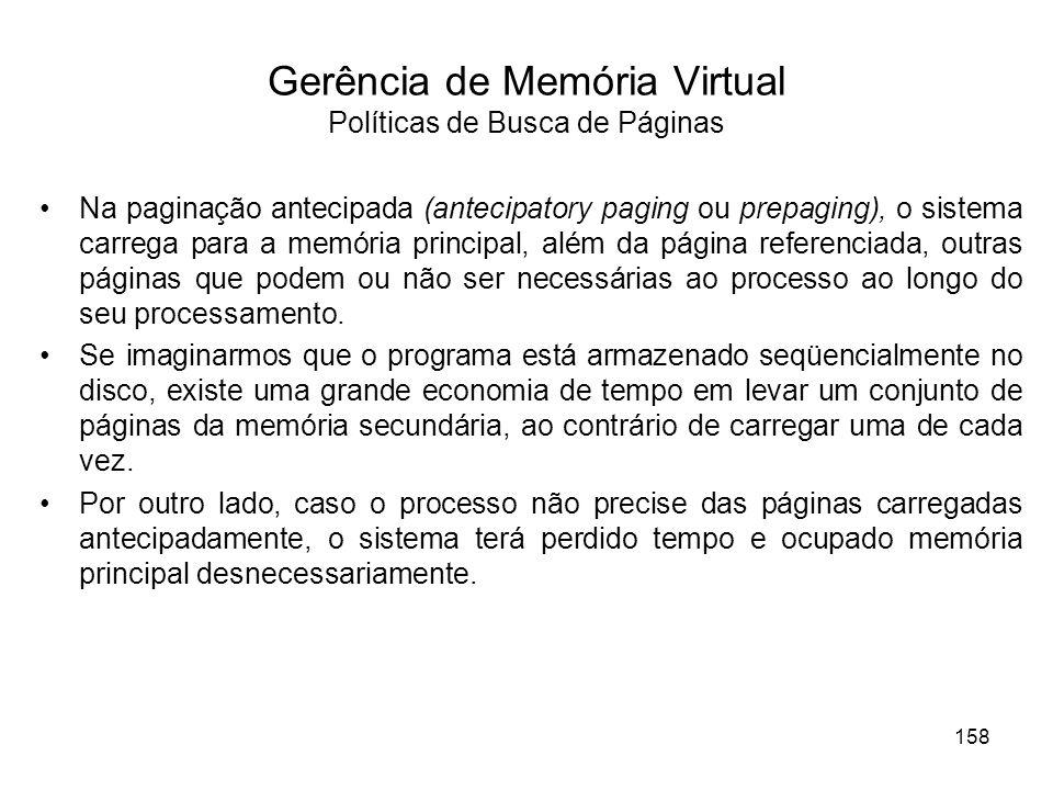 Gerência de Memória Virtual Políticas de Busca de Páginas Na paginação antecipada (antecipatory paging ou prepaging), o sistema carrega para a memória
