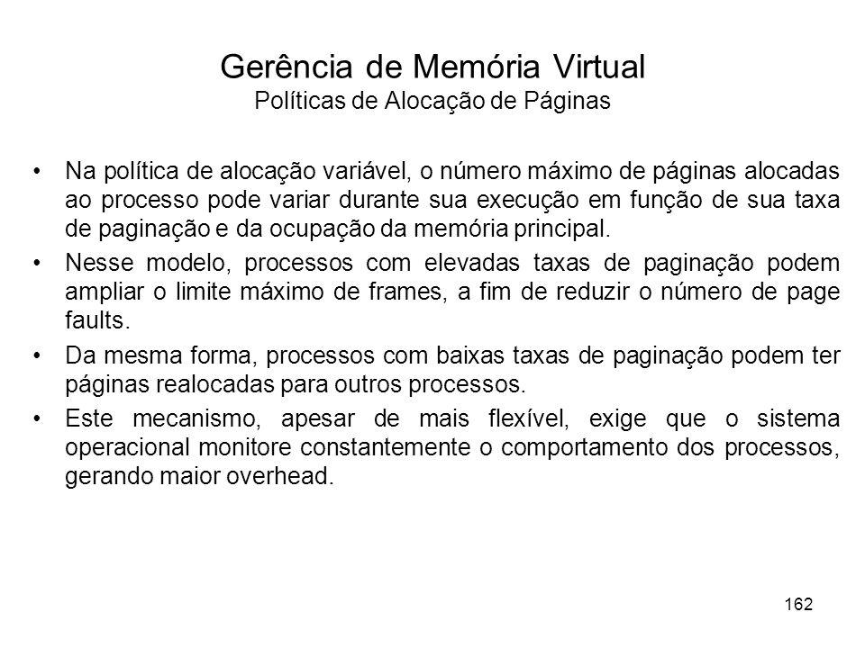 Gerência de Memória Virtual Políticas de Alocação de Páginas Na política de alocação variável, o número máximo de páginas alocadas ao processo pode va