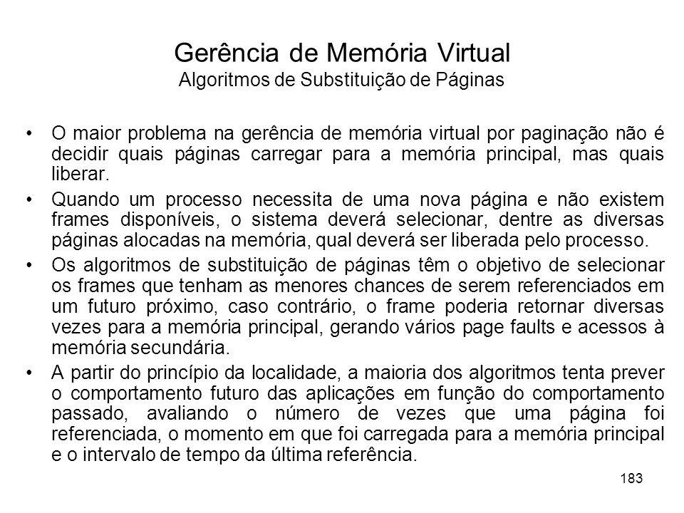 O maior problema na gerência de memória virtual por paginação não é decidir quais páginas carregar para a memória principal, mas quais liberar. Quando