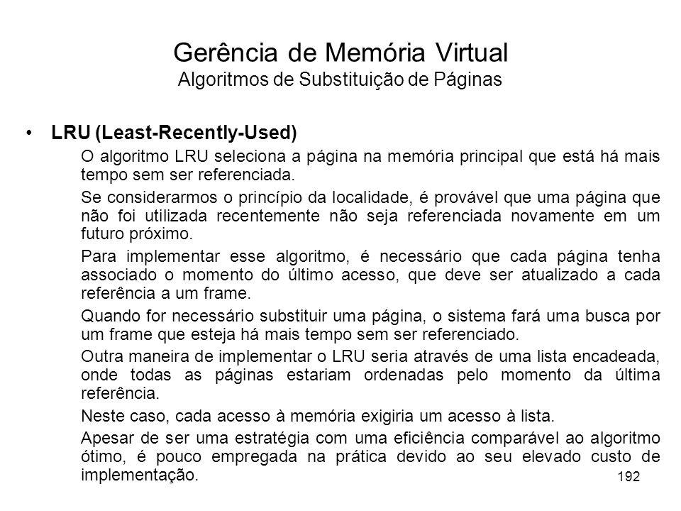 LRU (Least-Recently-Used) O algoritmo LRU seleciona a página na memória principal que está há mais tempo sem ser referenciada. Se considerarmos o prin
