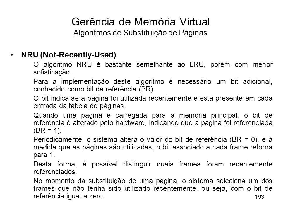 NRU (Not-Recently-Used) O algoritmo NRU é bastante semelhante ao LRU, porém com menor sofisticação. Para a implementação deste algoritmo é necessário