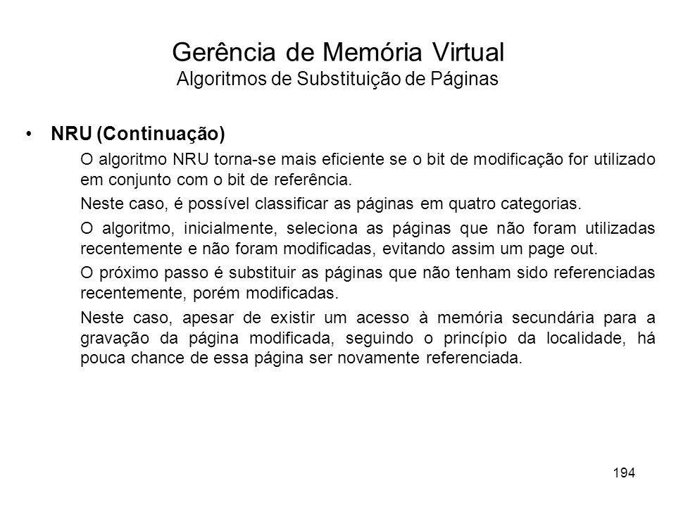 NRU (Continuação) O algoritmo NRU torna-se mais eficiente se o bit de modificação for utilizado em conjunto com o bit de referência. Neste caso, é pos