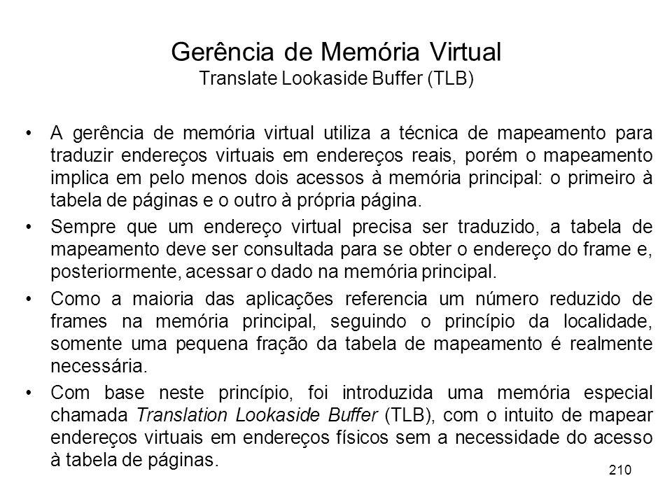 A gerência de memória virtual utiliza a técnica de mapeamento para traduzir endereços virtuais em endereços reais, porém o mapeamento implica em pelo