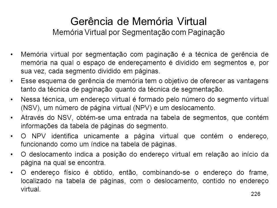 Memória virtual por segmentação com paginação é a técnica de gerência de memória na qual o espaço de endereçamento é dividido em segmentos e, por sua