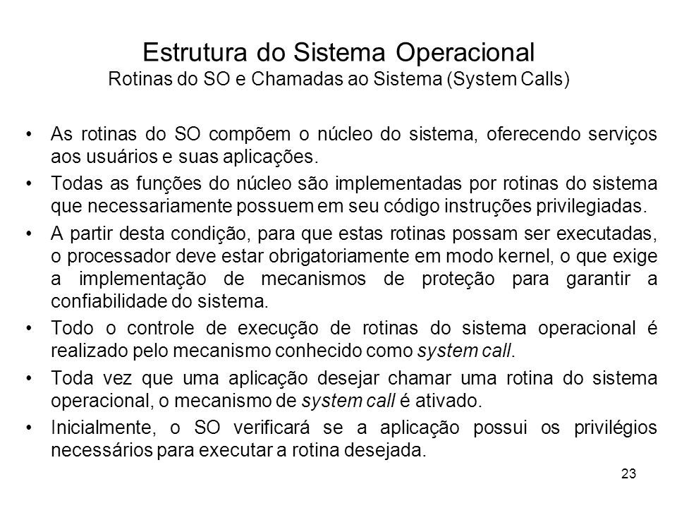 Estrutura do Sistema Operacional Rotinas do SO e Chamadas ao Sistema (System Calls) As rotinas do SO compõem o núcleo do sistema, oferecendo serviços