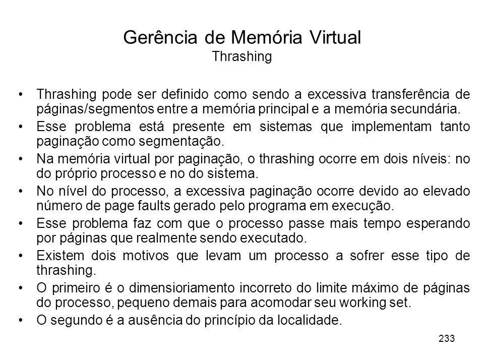 Thrashing pode ser definido como sendo a excessiva transferência de páginas/segmentos entre a memória principal e a memória secundária. Esse problema