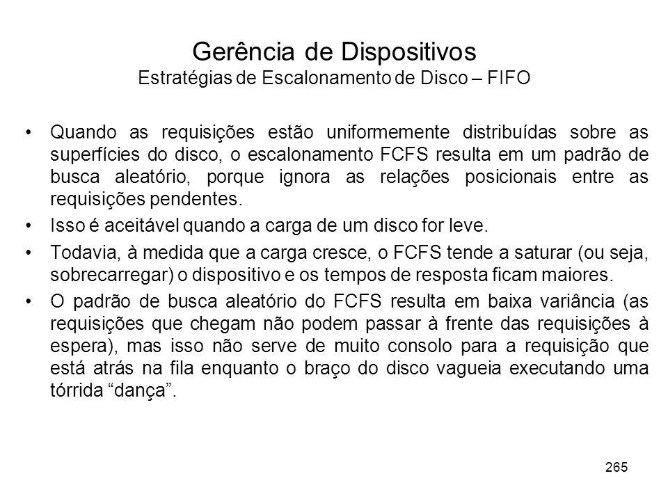 Gerência de Dispositivos Estratégias de Escalonamento de Disco – FIFO Quando as requisições estão uniformemente distribuídas sobre as superfícies do d