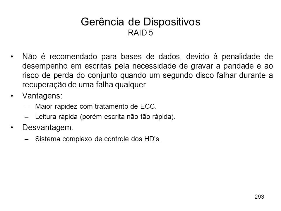 Gerência de Dispositivos RAID 5 Não é recomendado para bases de dados, devido à penalidade de desempenho em escritas pela necessidade de gravar a pari