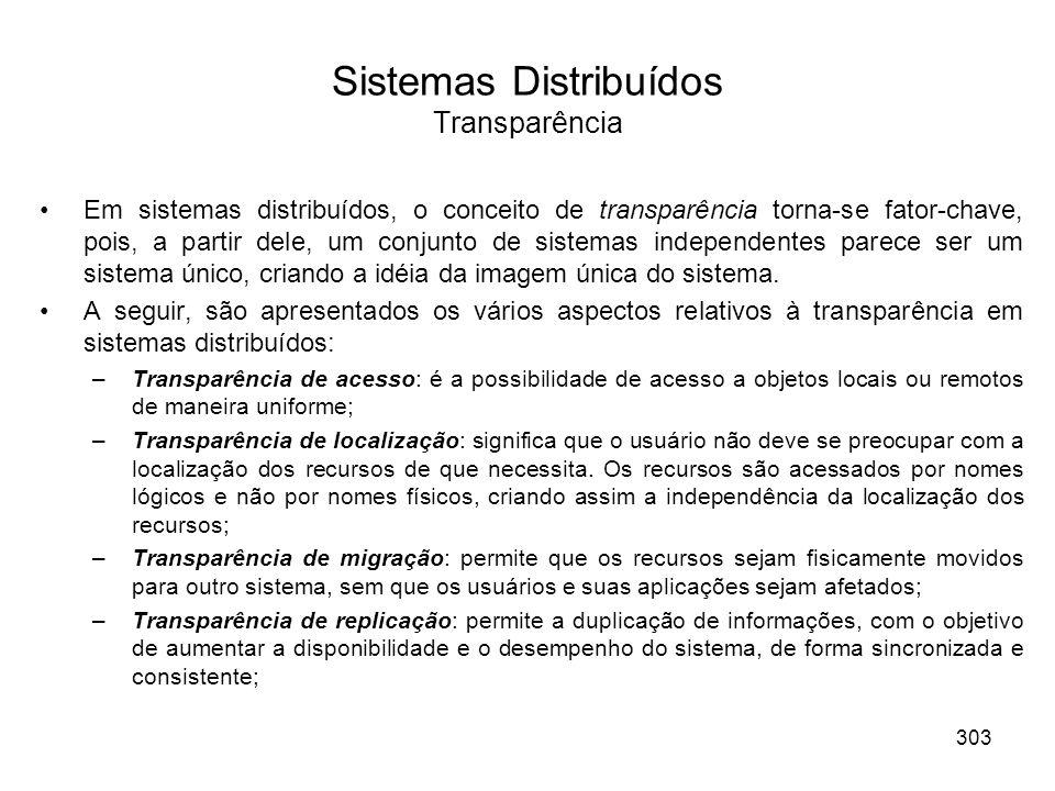 Sistemas Distribuídos Transparência Em sistemas distribuídos, o conceito de transparência torna-se fator-chave, pois, a partir dele, um conjunto de si