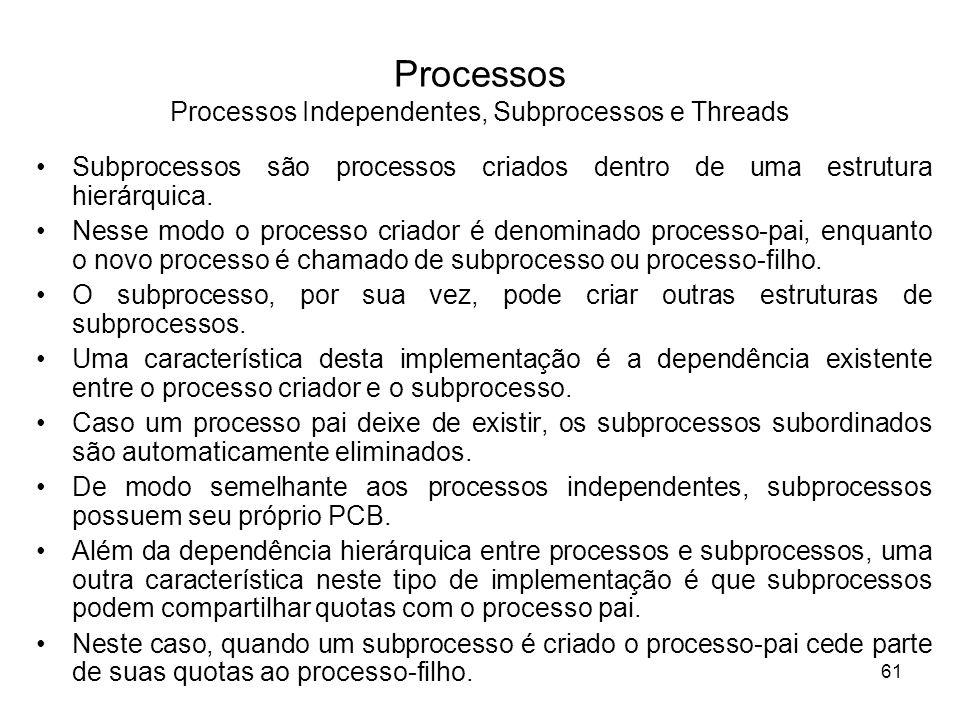 Subprocessos são processos criados dentro de uma estrutura hierárquica. Nesse modo o processo criador é denominado processo-pai, enquanto o novo proce