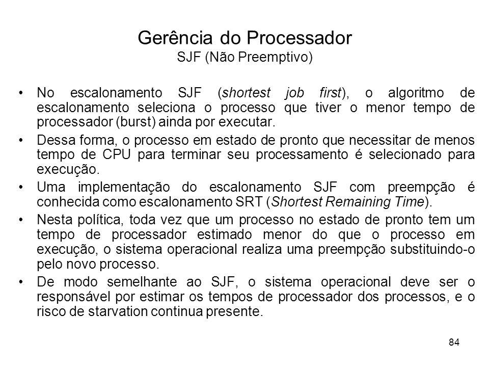 No escalonamento SJF (shortest job first), o algoritmo de escalonamento seleciona o processo que tiver o menor tempo de processador (burst) ainda por