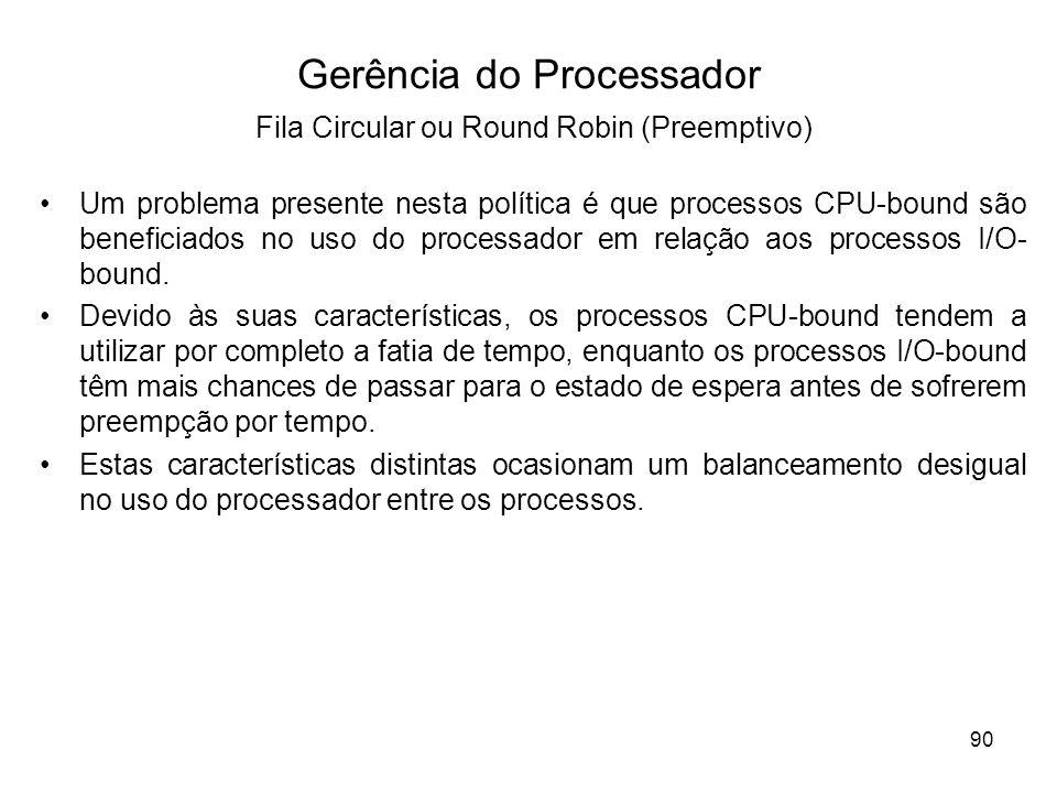 Um problema presente nesta política é que processos CPU-bound são beneficiados no uso do processador em relação aos processos I/O- bound. Devido às su