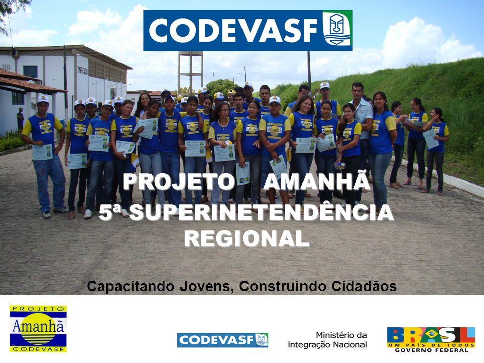 PROJETO AMANHÃ 5ª SUPERINETENDÊNCIA REGIONAL Capacitando Jovens, Construindo Cidadãos