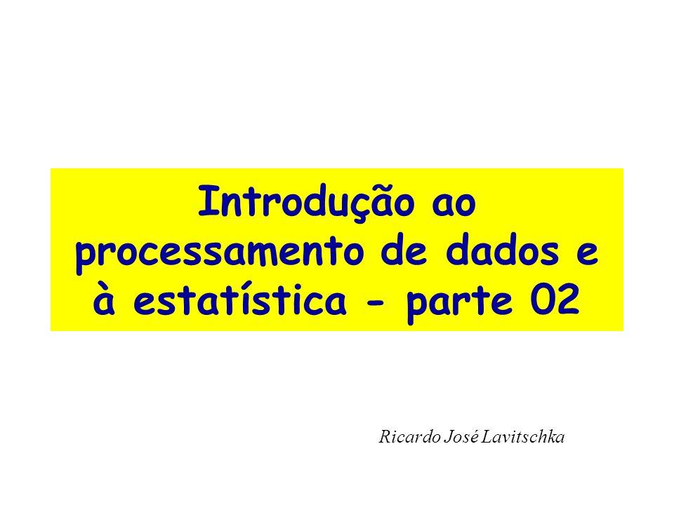 Introdução ao processamento de dados e à estatística - parte 02 Ricardo José Lavitschka