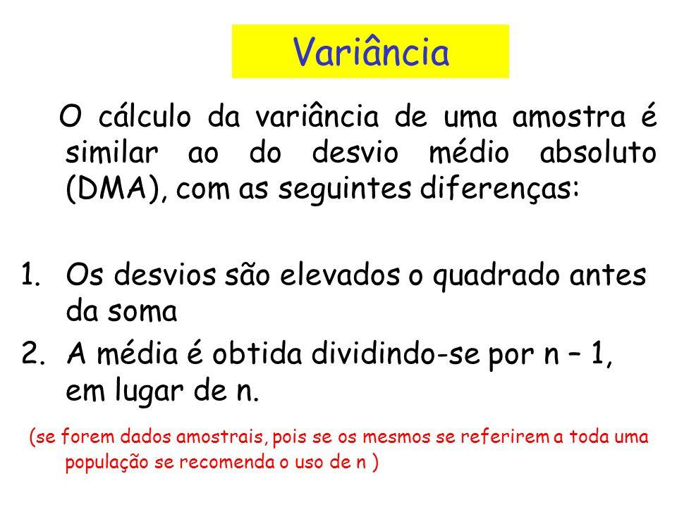 Variância O cálculo da variância de uma amostra é similar ao do desvio médio absoluto (DMA), com as seguintes diferenças: 1.Os desvios são elevados o