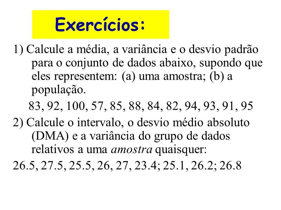 Exercícios: 1) Calcule a média, a variância e o desvio padrão para o conjunto de dados abaixo, supondo que eles representem: (a) uma amostra; (b) a po