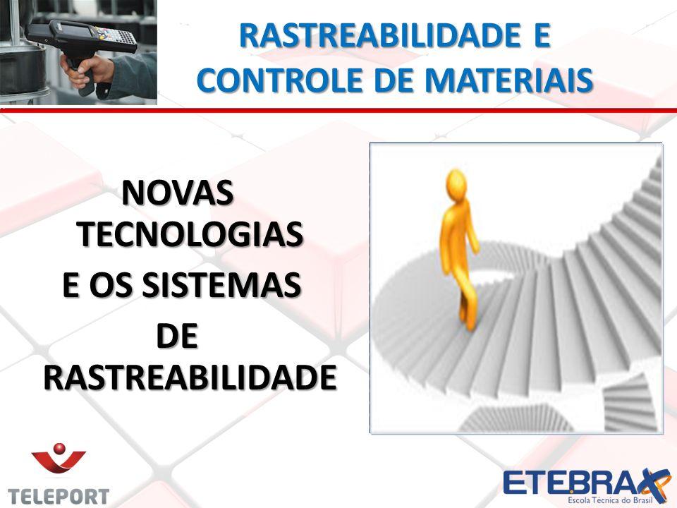 RASTREABILIDADE E CONTROLE DE MATERIAIS NOVAS TECNOLOGIAS E OS SISTEMAS E OS SISTEMAS DE RASTREABILIDADE