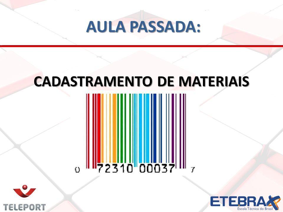 AULA PASSADA: AULA PASSADA: CADASTRAMENTO DE MATERIAIS