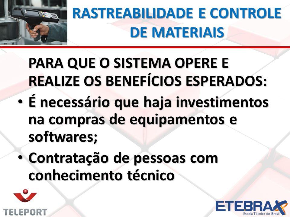 RASTREABILIDADE E CONTROLE DE MATERIAIS PARA QUE O SISTEMA OPERE E REALIZE OS BENEFÍCIOS ESPERADOS: É necessário que haja investimentos na compras de