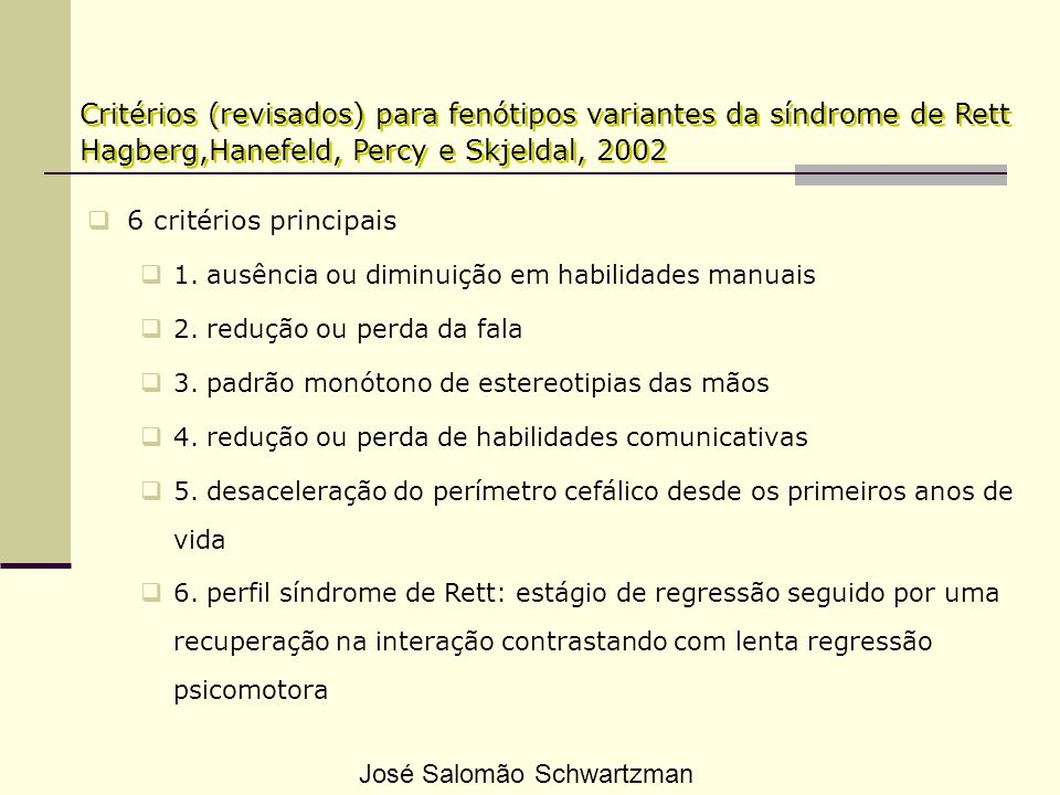 Critérios (revisados) para fenótipos variantes da síndrome de Rett Hagberg,Hanefeld, Percy e Skjeldal, 2002 6 critérios principais 1. ausência ou dimi