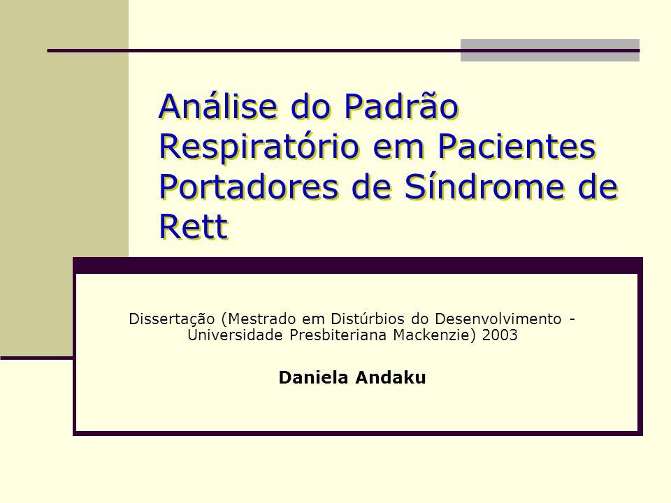Análise do Padrão Respiratório em Pacientes Portadores de Síndrome de Rett Dissertação (Mestrado em Distúrbios do Desenvolvimento - Universidade Presb