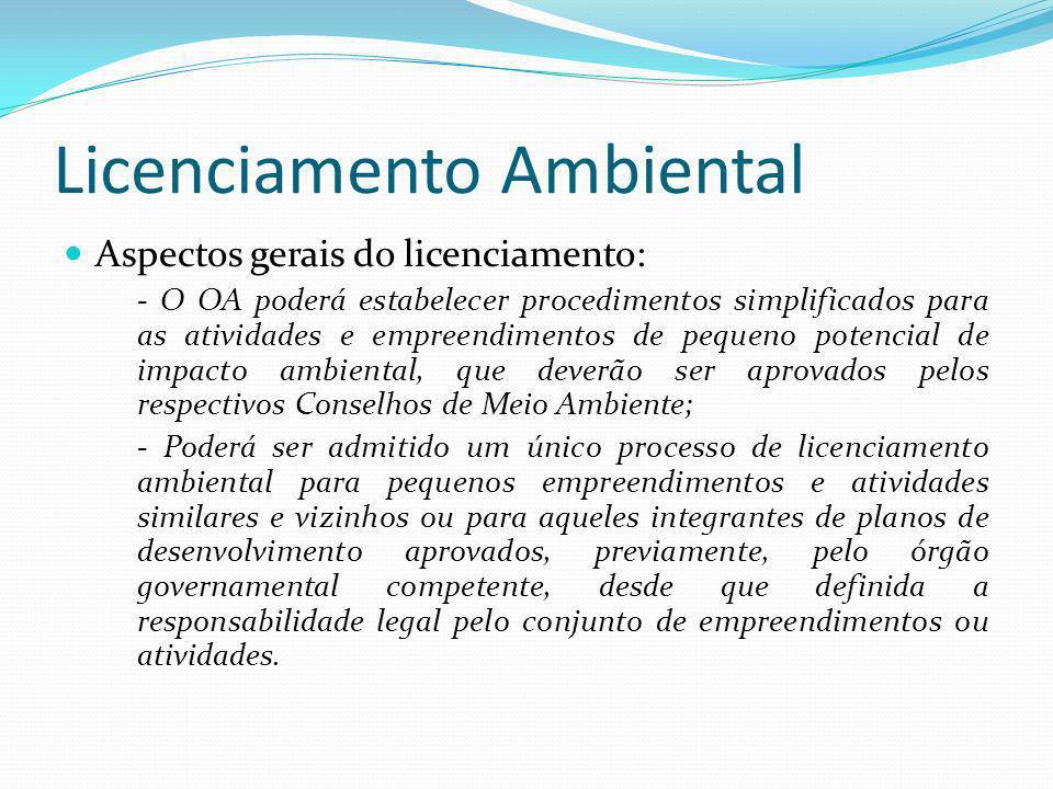 Licenciamento Ambiental Aspectos gerais do licenciamento: - O OA poderá estabelecer procedimentos simplificados para as atividades e empreendimentos d