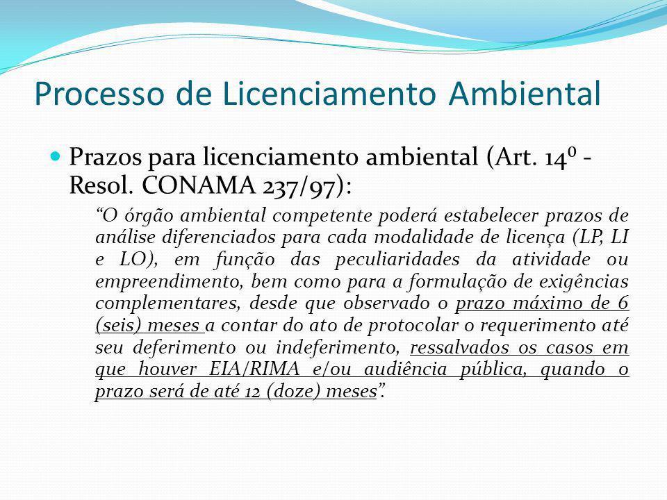 Processo de Licenciamento Ambiental Prazos para licenciamento ambiental (Art. 14 - Resol. CONAMA 237/97): O órgão ambiental competente poderá estabele