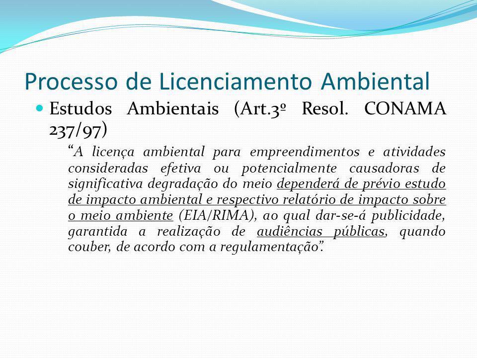 Processo de Licenciamento Ambiental Estudos Ambientais (Art.3º Resol. CONAMA 237/97) A licença ambiental para empreendimentos e atividades considerada