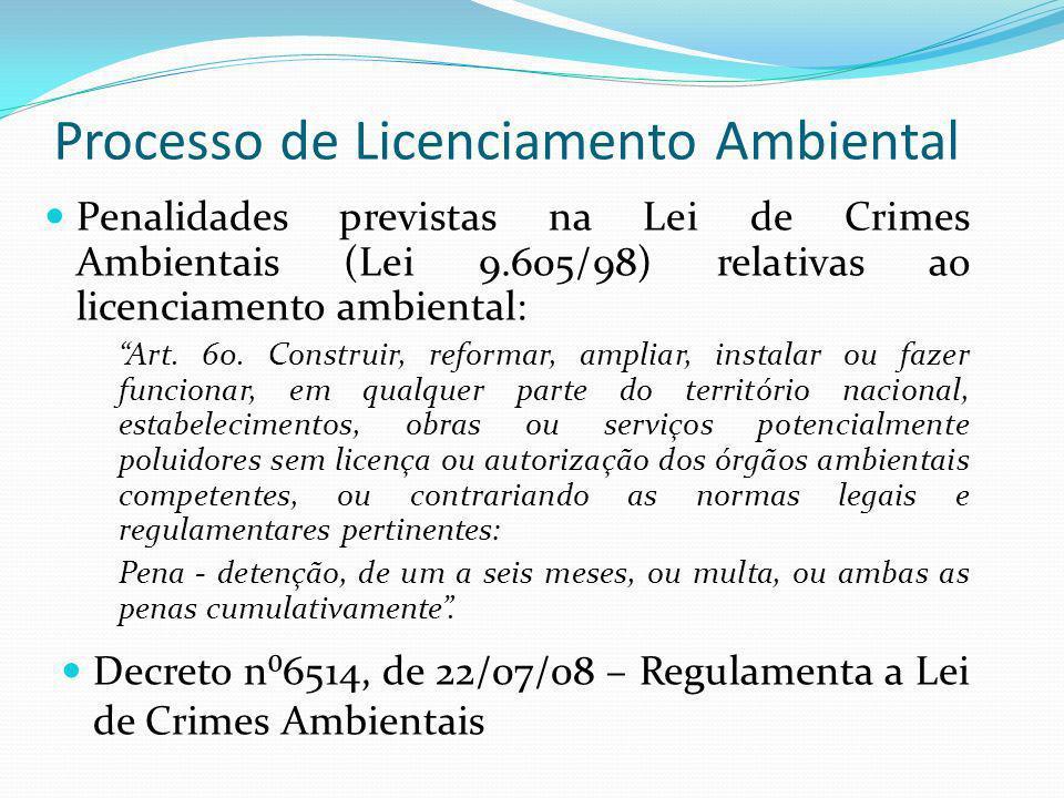 Processo de Licenciamento Ambiental Penalidades previstas na Lei de Crimes Ambientais (Lei 9.605/98) relativas ao licenciamento ambiental: Art. 60. Co